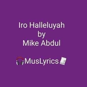 Iro Halleluyah - Mike Abdul ft Tope Alabi