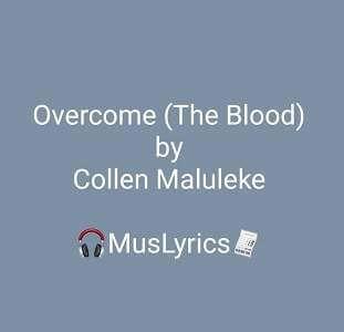 Overcome (The Blood) - Collen Maluleke