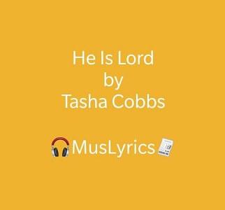 He Is Lord - Tasha Cobbs Leonard Lyrics
