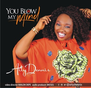 You Blow My Mind - Aity Dennis Lyrics & mp3 Download
